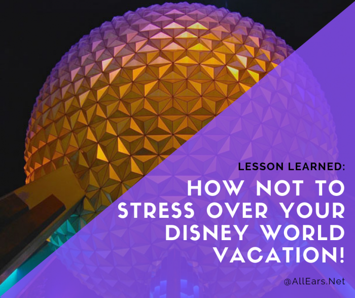 How not to stress over your disney world vacation