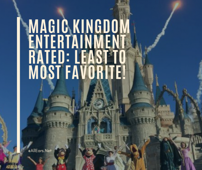 Magic Kingdom Entertainment Rated_ Least to Most Favorite!