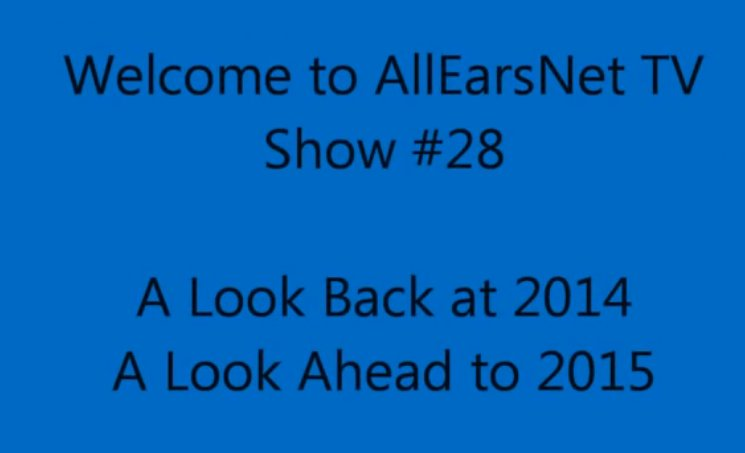 A Look Back at 2014 and Ahead to 2015 - AllEarsNet TV Show (Video)