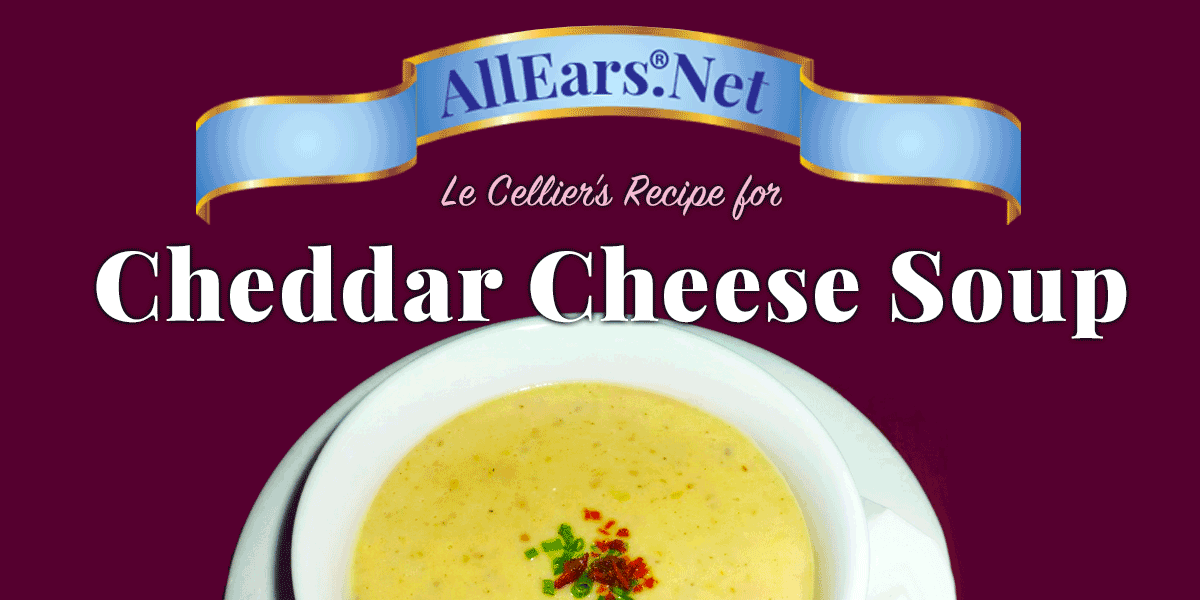 Recipe for Cheddar Cheese Soup from Le Cellier at Walt Disney World | AllEars.net | AllEars.net