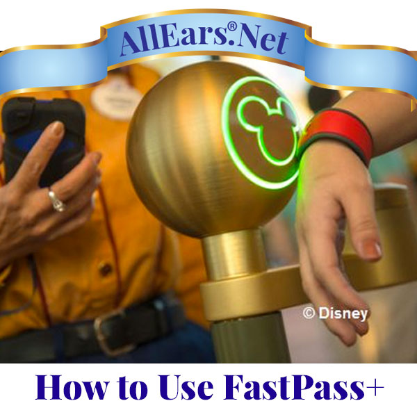 How to Use FastPass+ at Disney World | AllEars.net | AllEars.net